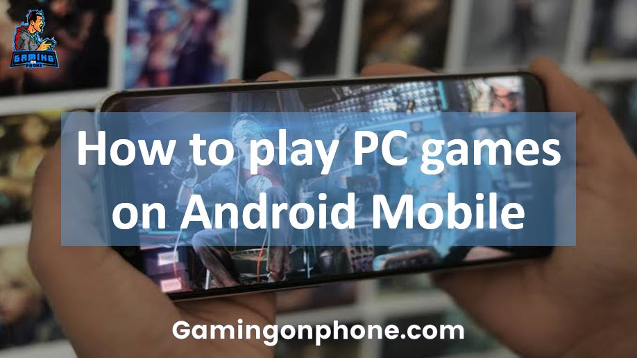 How to play PC games on Android Mobile